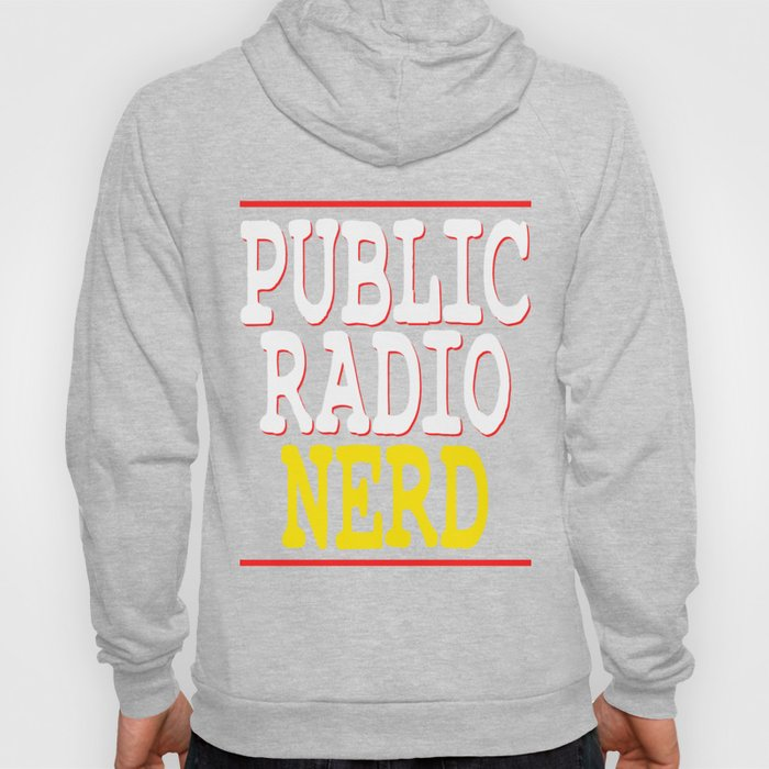 """""""Public Radio Nerd"""" tee design for you and your nerdy friends! Perfect to mock your friends too!  Hoody"""