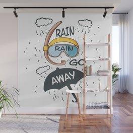 Rain rain go away! Wall Mural