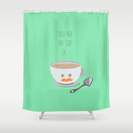 'You are my cup of tea!' Shower Curtain