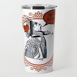 Off With Her Head! - Queen Of Hearts - Alice In Wonderland Travel Mug