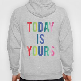 Today Is Yours Hoody