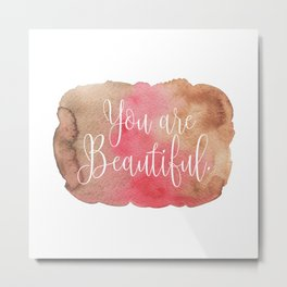 You are Beautiful - brown and pink Metal Print