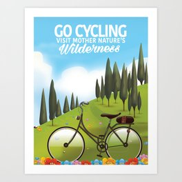 Go Cycling . - Visit mother nature's Wilderness. Art Print