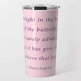 we delight in the beauty - maya angelou quote Travel Mug