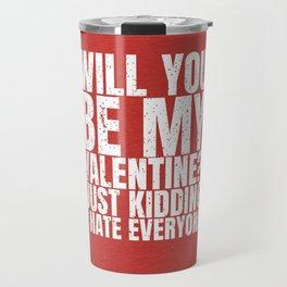 will you be my valentine ? kidding new hot love 14feb 2018 Travel Mug