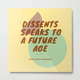 """RBG   Ruth Bader Ginsburg """" RBG   Ruth Bader Ginsburg Quote """"DISSENTS   SPEAKS TO A FUTURE AGE"""" Metal Print"""