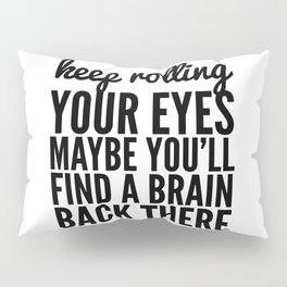 Keep Rolling Your Eyes Maybe You'll Find a Brain Pillow Sham