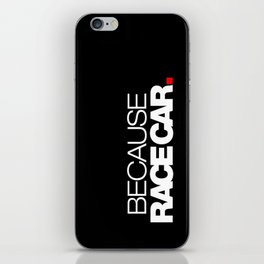 BECAUSE RACE CAR v2 HQvector iPhone Skin