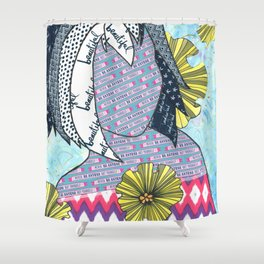 Never Be Anyone But Yourself (You Are Beauiful) Shower Curtain