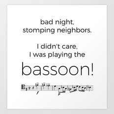 I didn't care, I was playing the bassoon! Art Print