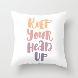 Keep your head up. Hand-lettered inspirational quote print Throw Pillow