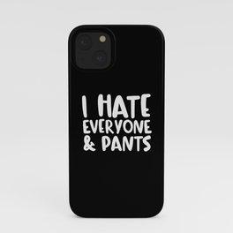 I Hate Everyone & Pants iPhone Case