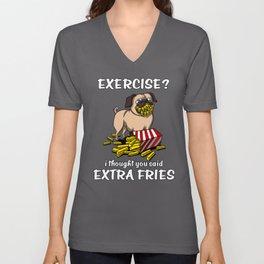 Pug Dog Exercise I Thought You Said Extra Fries Unisex V-Neck
