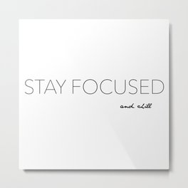 Stay Focused... and chill Metal Print