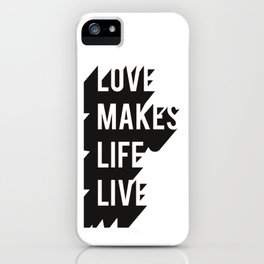 Love Makes Life Live iPhone Case