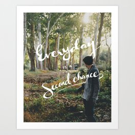 Everyday is a second chance print Art Print