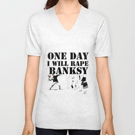 one day I will rape banksy Unisex V-Neck