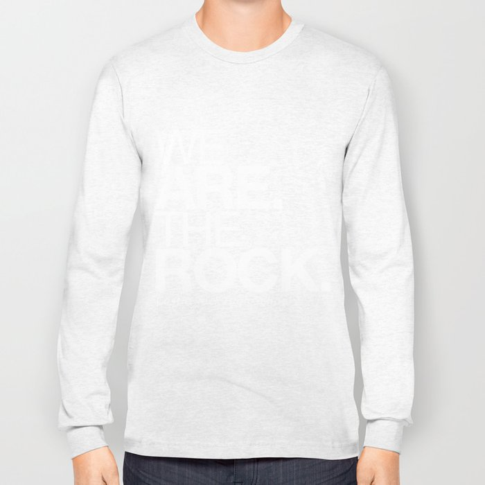 WE ARE THE ROCK Long Sleeve T-shirt