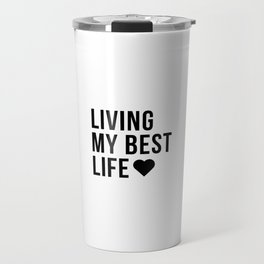LIVING MY BEST LIFE Minimalist Black Typography Travel Mug