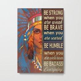 Native American Poster Native Girl Be Strong Metal Print