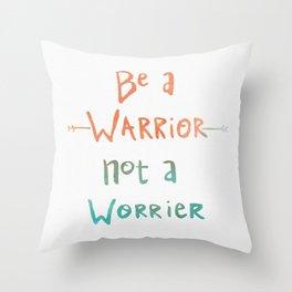 Be A Warrior, Not A Worrier Throw Pillow
