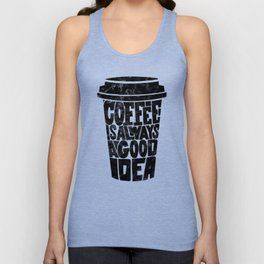Coffee is Always a Good Idea Unisex Tank Top