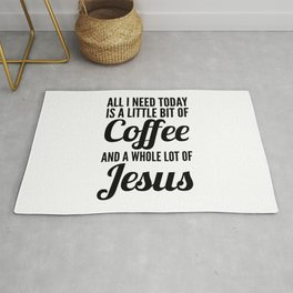 All I Need Today Is a Little Bit of Coffee and a Whole Lot of Jesus Rug