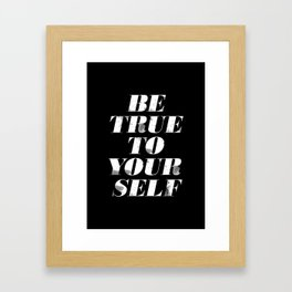 Be True to Yourself Framed Art Print