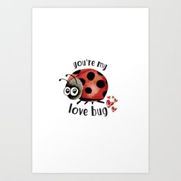 You're my love bug Art Print