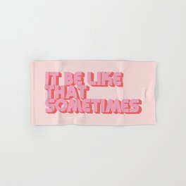 It Be Like That Sometimes - Pink Hand & Bath Towel