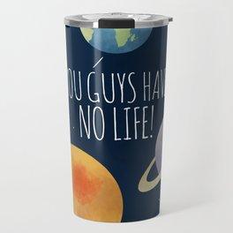 You Guys Have No Life! Travel Mug
