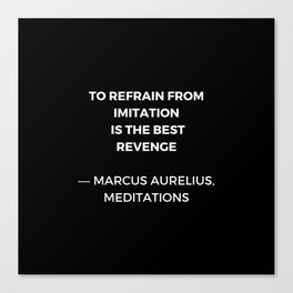 Stoic Wisdom Quotes - Marcus Aurelius Meditations - To refrain from imitation is the best revenge Canvas Print