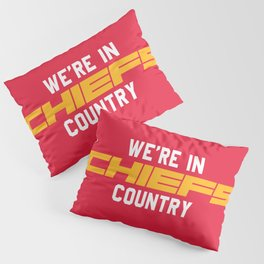 We're in Chiefs Country Pillow Sham