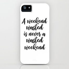 WASTED WEEKEND iPhone Case