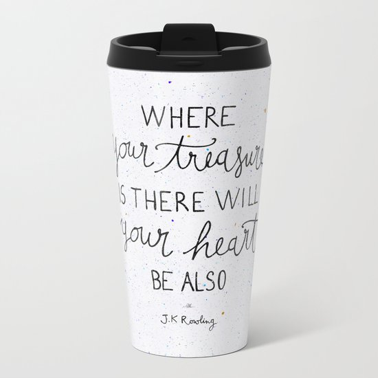 Where your treasure is, there will your heart be also Metal Travel Mug