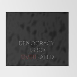Democracy is so overrated - tvshow Throw Blanket