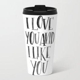 I Love You and I Like You Travel Mug