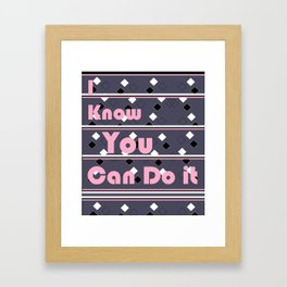 I know you can do it! Framed Art Print