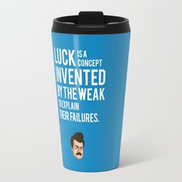 Luck is a concept invented by the weak to explain their failures Travel Mug