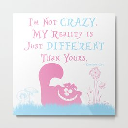 I'm not crazy...Cheshire Cat Metal Print