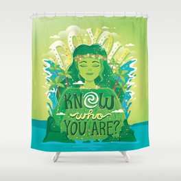 Know who you are Shower Curtain