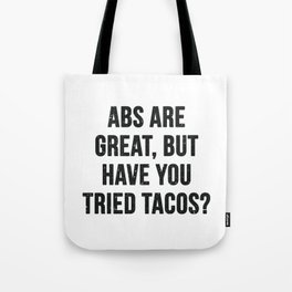 Abs are great, but have you tried tacos? (Black Text) Tote Bag
