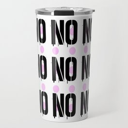 No. Nope. Nada. Nein. The Opposite of Oui. Travel Mug