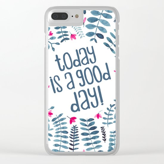 Today is a Good Day! Clear iPhone Case