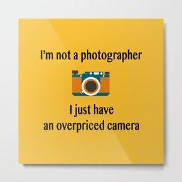 I'm not a photographer Metal Print