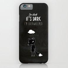 I'm Stuck. It's Dark. I'm Overwhelmed. Slim Case iPhone 6s