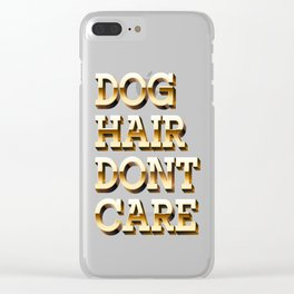 Dog Hair, Dont Care Clear iPhone Case