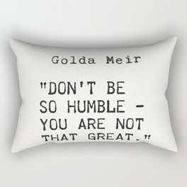 """""""Don't be so humble - you are not that great.""""Golda Meir Rectangular Pillow"""