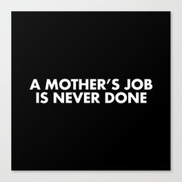 A MOTHER'S JOB IS NEVER DONE White Typography Canvas Print
