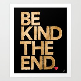 Be Kind The End. Art Print